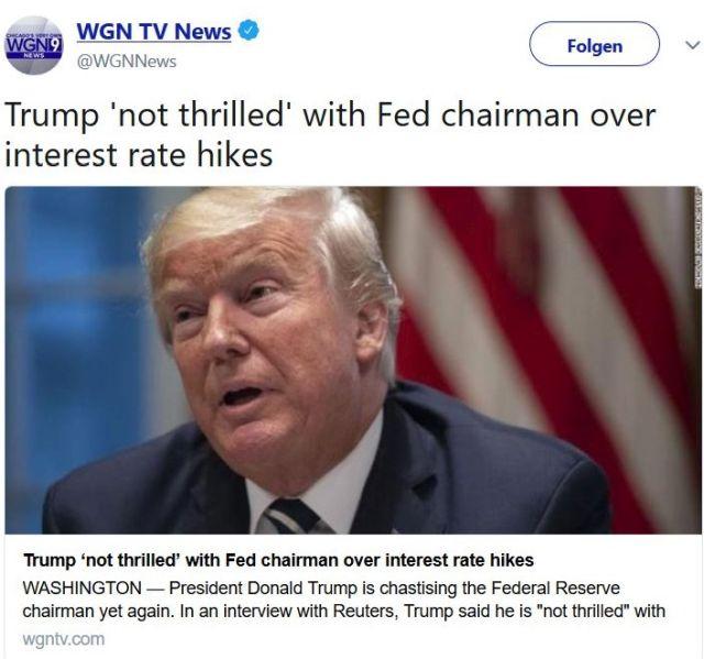 """Donald Trump in einem Tweet: Er ist nicht begeistert, """"not thrilled"""" über die Zinserhöhungen der Fed."""
