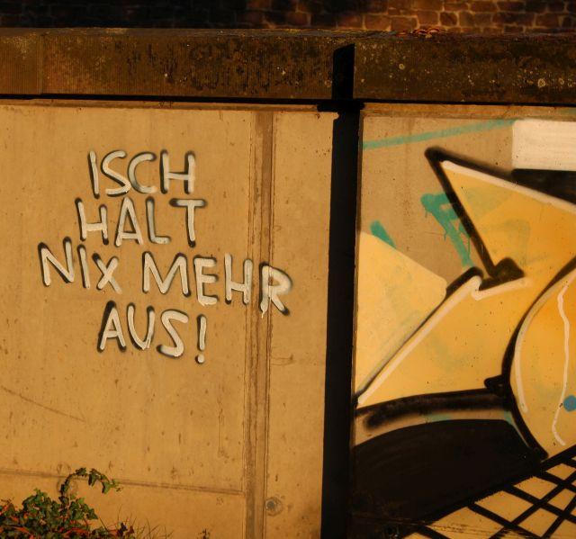 Text eines Graffito: 'Isch halt nix mehr aus'.