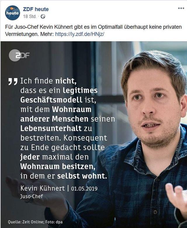 """In einem Post von ZDF heute ist Kevin Künert zu sehen. Mit dem Zitat: """"Ich finde nicht, dass es ein legitimes Geschäftsmodell ist, mit dem Wohnraum anderer Menschen seinen Lebensunterhalt zu bestreiten. Konsequent zu Ende gedacht sollte jeder maximal den Wohnraum besitzen, in dem er selbst wohnt."""""""