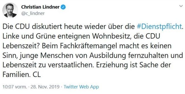 """Tweet von Christian Lindner. Text: """"Die CDU diskutiert heute wieder über die Dienstpflicht .Linke und Grüne enteignen Wohnbesitz, die CDU Lebenszeit. Beim Fachkräftemangel macht es keinen Sinn, junge Menschen von Ausbildung fernzuhalten und Lebenszeit zu verstaatlichen. Erziehung ist Sache der Familien. CL"""""""